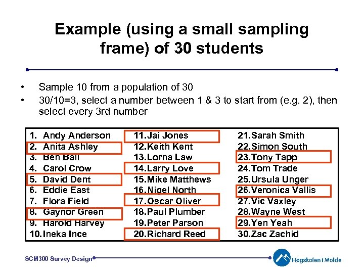 Example (using a small sampling frame) of 30 students • • Sample 10 from