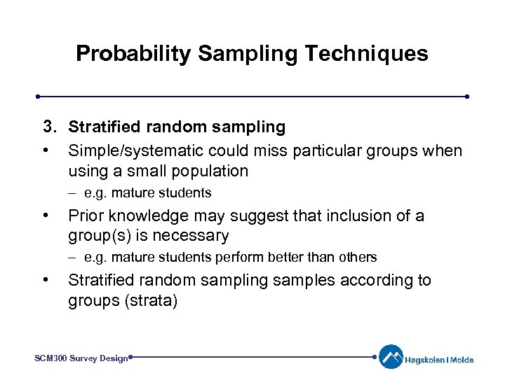 Probability Sampling Techniques 3. Stratified random sampling • Simple/systematic could miss particular groups when