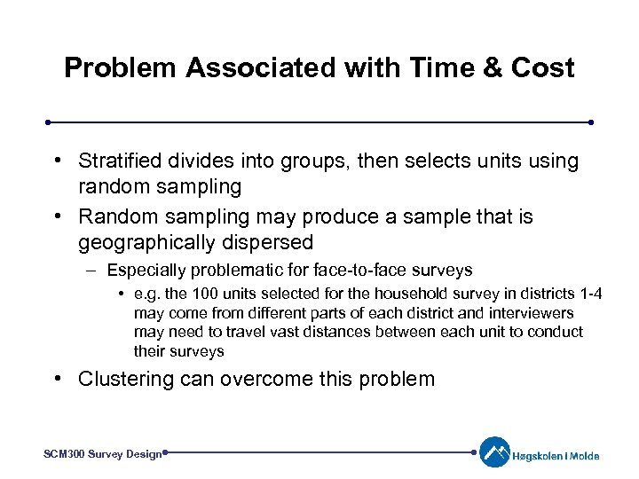 Problem Associated with Time & Cost • Stratified divides into groups, then selects units