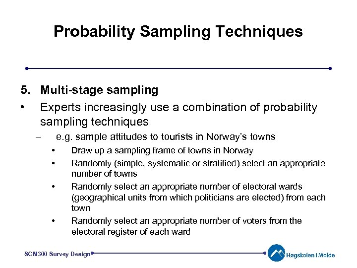 Probability Sampling Techniques 5. Multi-stage sampling • Experts increasingly use a combination of probability