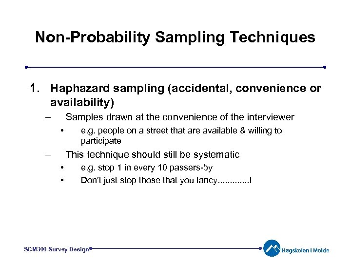 Non-Probability Sampling Techniques 1. Haphazard sampling (accidental, convenience or availability) – Samples drawn at
