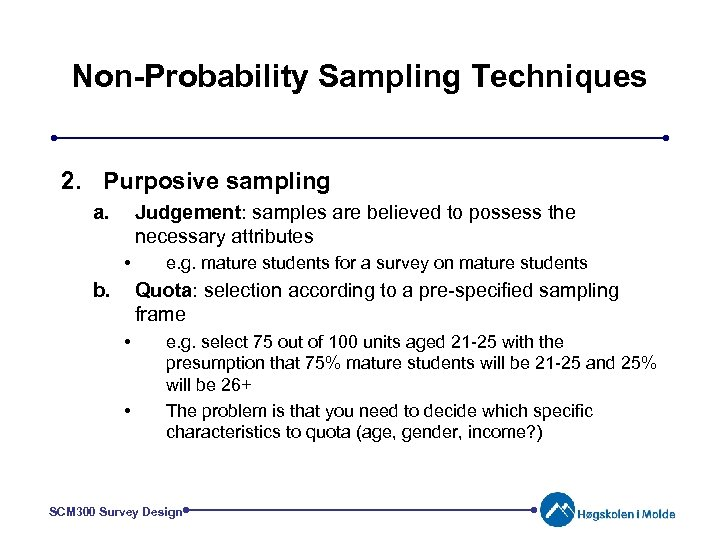 Non-Probability Sampling Techniques 2. Purposive sampling a. Judgement: samples are believed to possess the