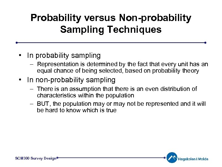 Probability versus Non-probability Sampling Techniques • In probability sampling – Representation is determined by