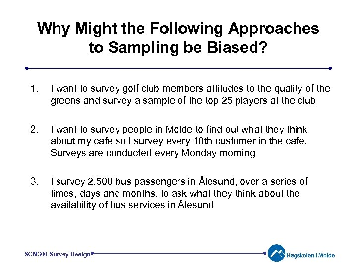 Why Might the Following Approaches to Sampling be Biased? 1. I want to survey