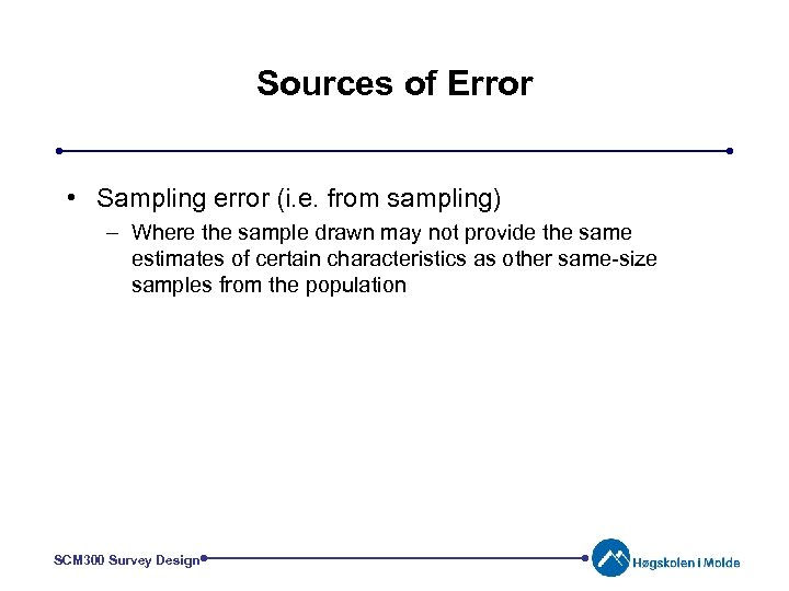 Sources of Error • Sampling error (i. e. from sampling) – Where the sample