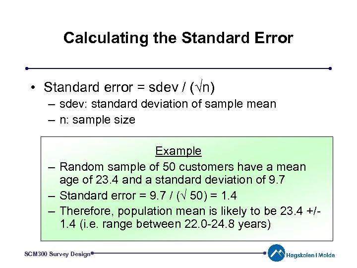 Calculating the Standard Error • Standard error = sdev / (√n) – sdev: standard