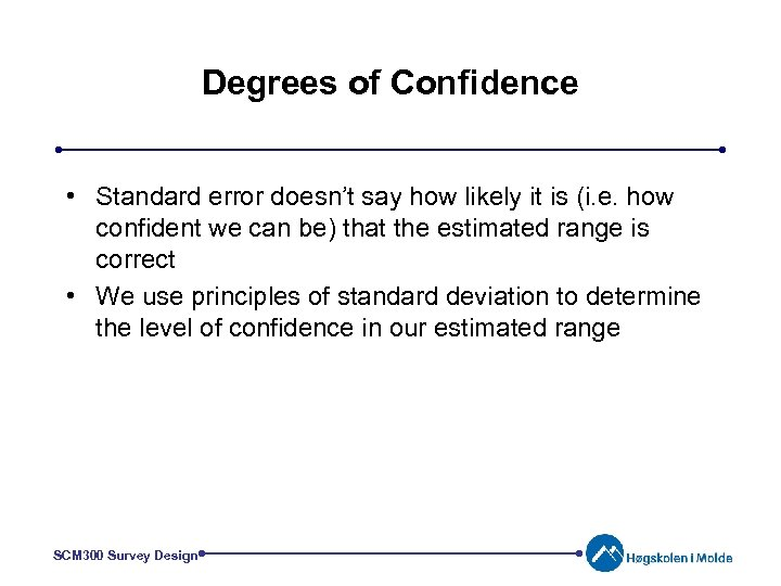 Degrees of Confidence • Standard error doesn't say how likely it is (i. e.