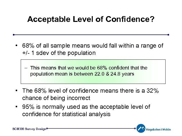 Acceptable Level of Confidence? • 68% of all sample means would fall within a
