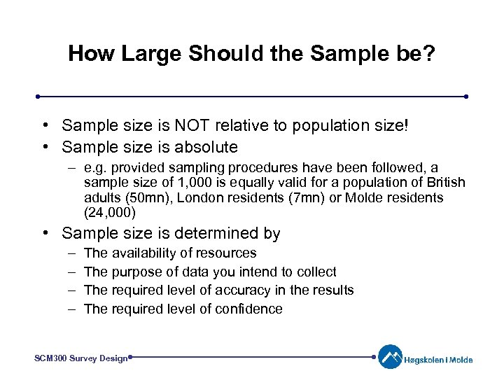 How Large Should the Sample be? • Sample size is NOT relative to population