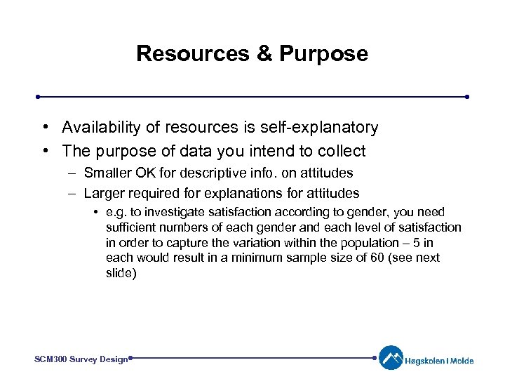 Resources & Purpose • Availability of resources is self-explanatory • The purpose of data