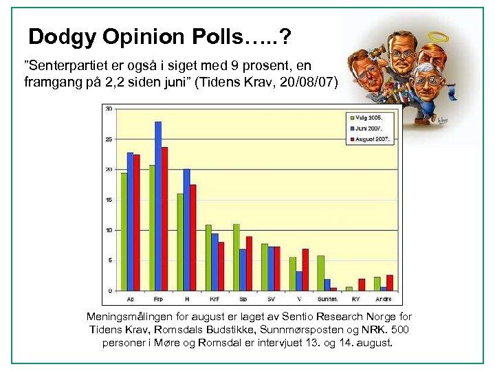 """Dodgy Opinion Polls…. . ? """"Senterpartiet er også i siget med 9 prosent, en"""