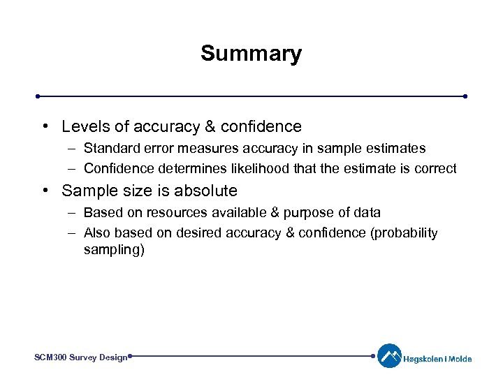 Summary • Levels of accuracy & confidence – Standard error measures accuracy in sample