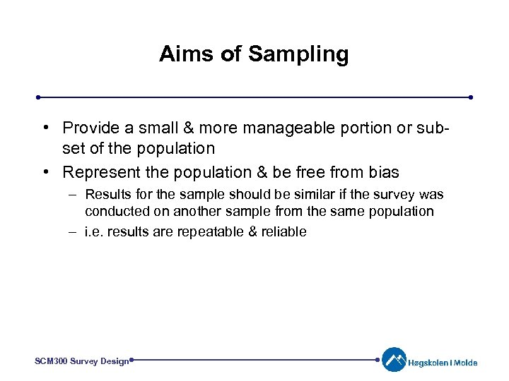 Aims of Sampling • Provide a small & more manageable portion or subset of