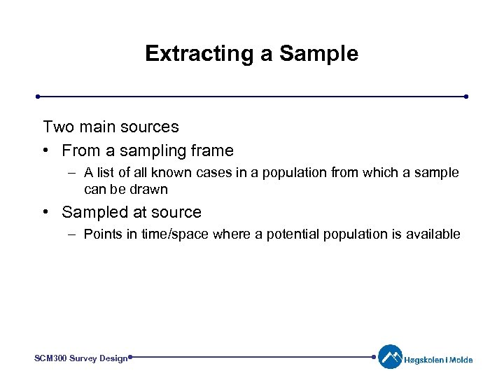 Extracting a Sample Two main sources • From a sampling frame – A list