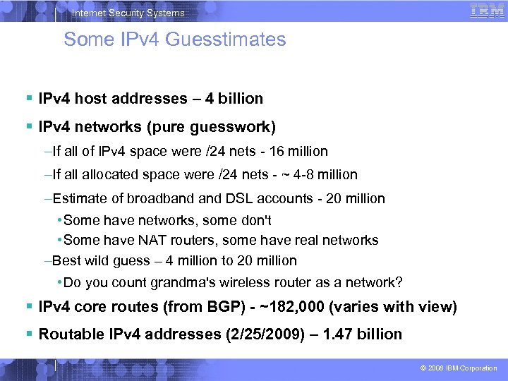 Internet Security Systems Some IPv 4 Guesstimates IPv 4 host addresses – 4 billion