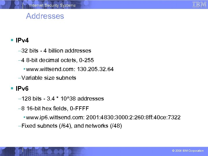 Internet Security Systems Addresses IPv 4 – 32 bits - 4 billion addresses –