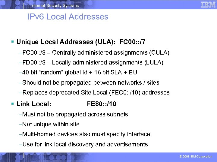 Internet Security Systems IPv 6 Local Addresses Unique Local Addresses (ULA): FC 00: :