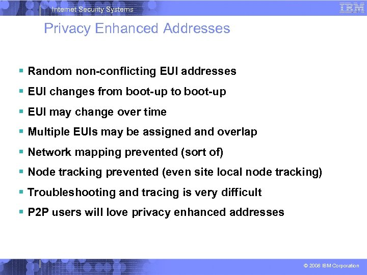 Internet Security Systems Privacy Enhanced Addresses Random non-conflicting EUI addresses EUI changes from boot-up