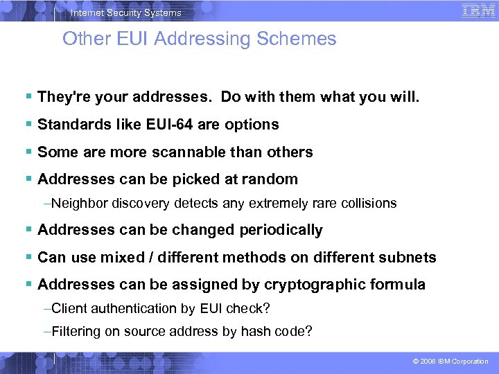 Internet Security Systems Other EUI Addressing Schemes They're your addresses. Do with them what