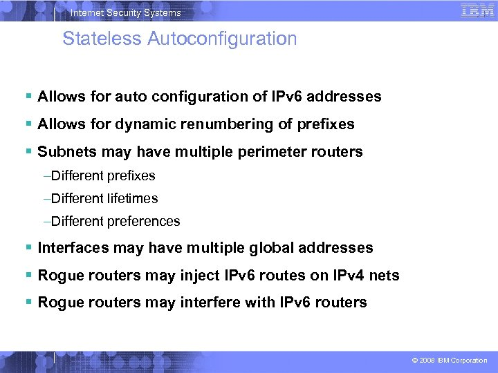 Internet Security Systems Stateless Autoconfiguration Allows for auto configuration of IPv 6 addresses Allows