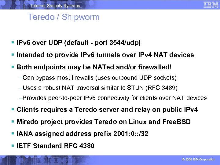 Internet Security Systems Teredo / Shipworm IPv 6 over UDP (default - port 3544/udp)