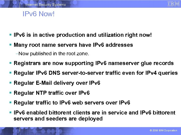 Internet Security Systems IPv 6 Now! IPv 6 is in active production and utilization