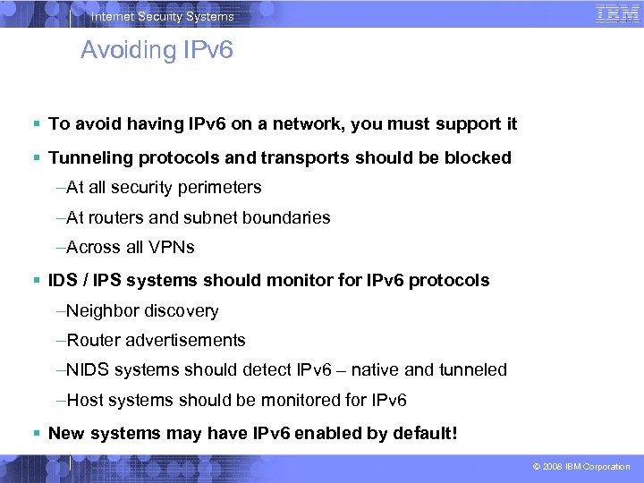 Internet Security Systems Avoiding IPv 6 To avoid having IPv 6 on a network,