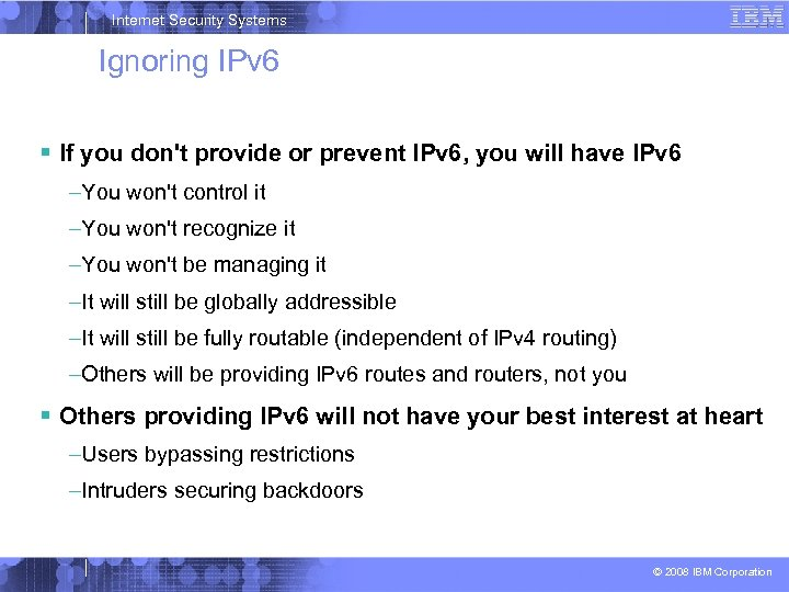 Internet Security Systems Ignoring IPv 6 If you don't provide or prevent IPv 6,