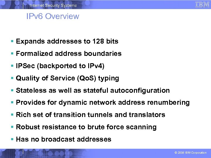 Internet Security Systems IPv 6 Overview Expands addresses to 128 bits Formalized address boundaries