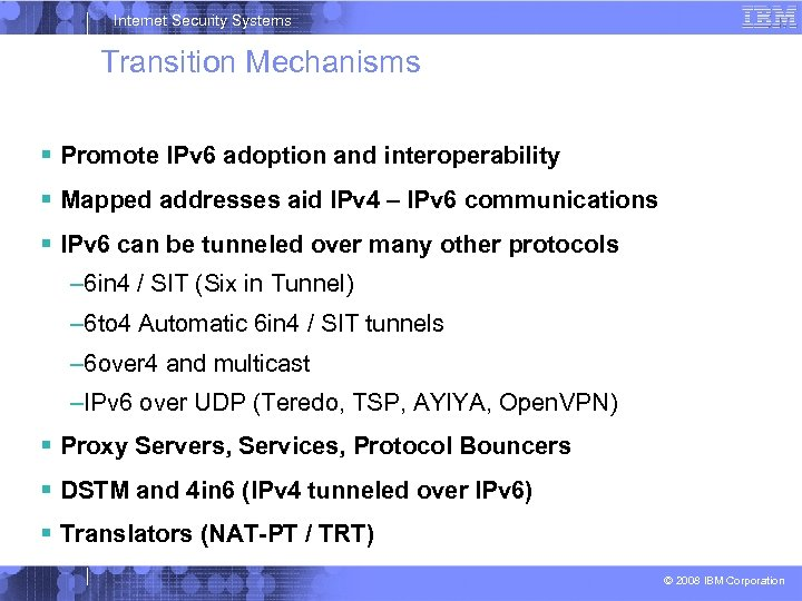 Internet Security Systems Transition Mechanisms Promote IPv 6 adoption and interoperability Mapped addresses aid