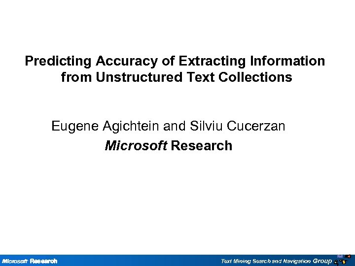 Predicting Accuracy of Extracting Information from Unstructured Text Collections Eugene Agichtein and Silviu Cucerzan