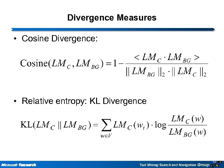 Divergence Measures • Cosine Divergence: • Relative entropy: KL Divergence Research Text Mining Search