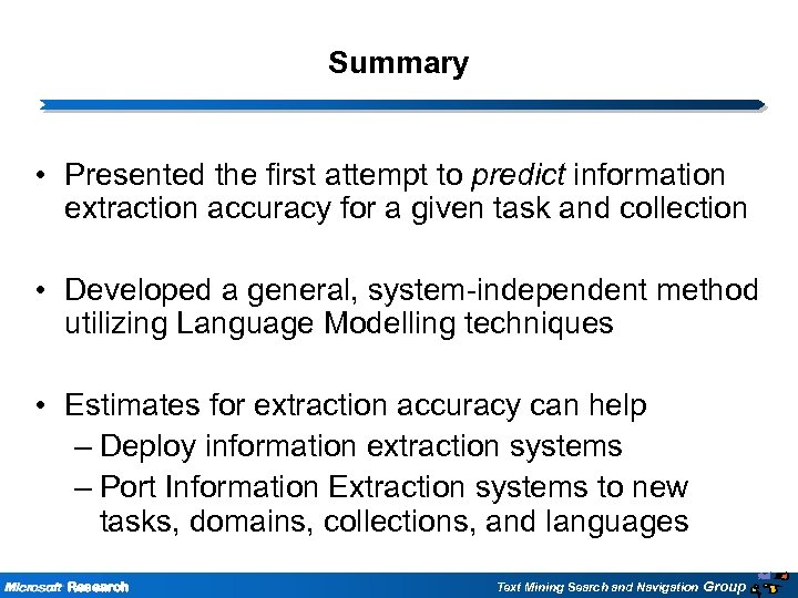 Summary • Presented the first attempt to predict information extraction accuracy for a given