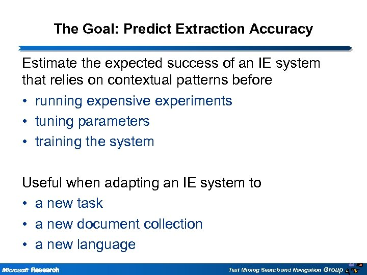 The Goal: Predict Extraction Accuracy Estimate the expected success of an IE system that