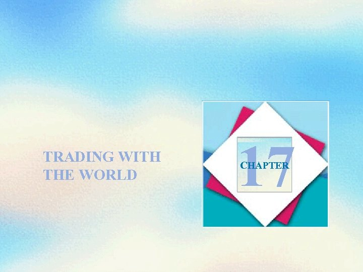 TRADING WITH THE WORLD 17 CHAPTER