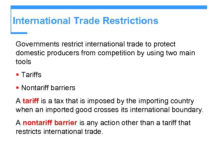 International Trade Restrictions Governments restrict international trade to protect domestic producers from competition by