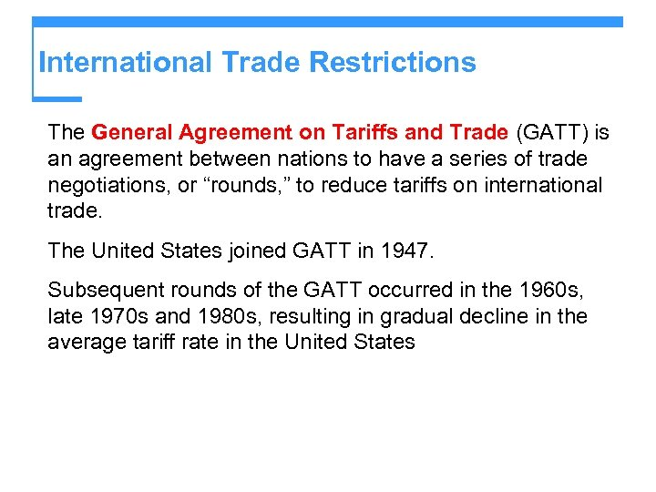 International Trade Restrictions The General Agreement on Tariffs and Trade (GATT) is an agreement