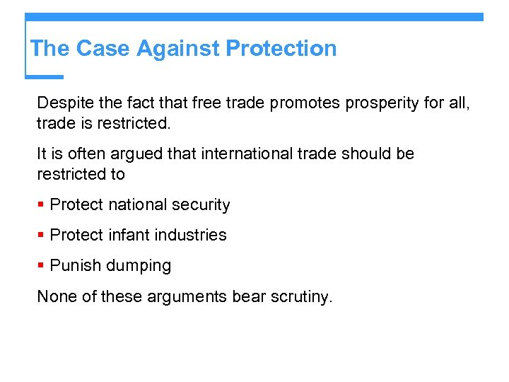 The Case Against Protection Despite the fact that free trade promotes prosperity for all,