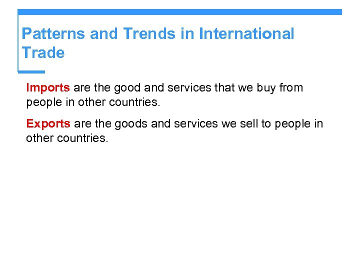 Patterns and Trends in International Trade Imports are the good and services that we