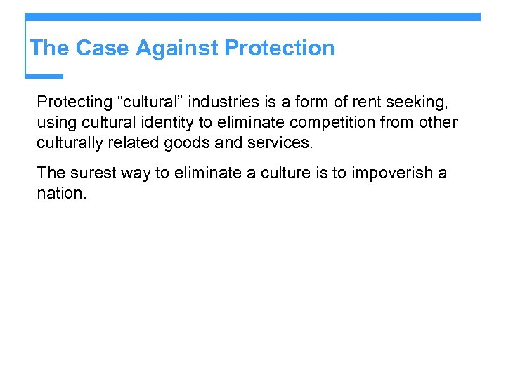 "The Case Against Protection Protecting ""cultural"" industries is a form of rent seeking, using"