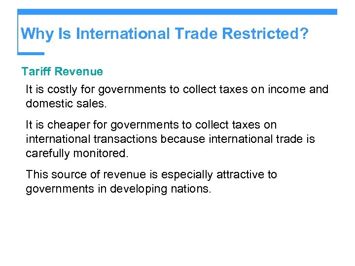 Why Is International Trade Restricted? Tariff Revenue It is costly for governments to collect