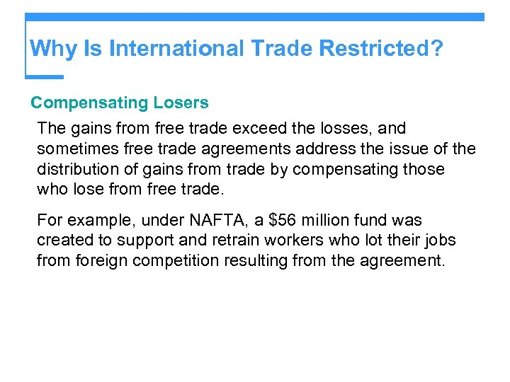 Why Is International Trade Restricted? Compensating Losers The gains from free trade exceed the