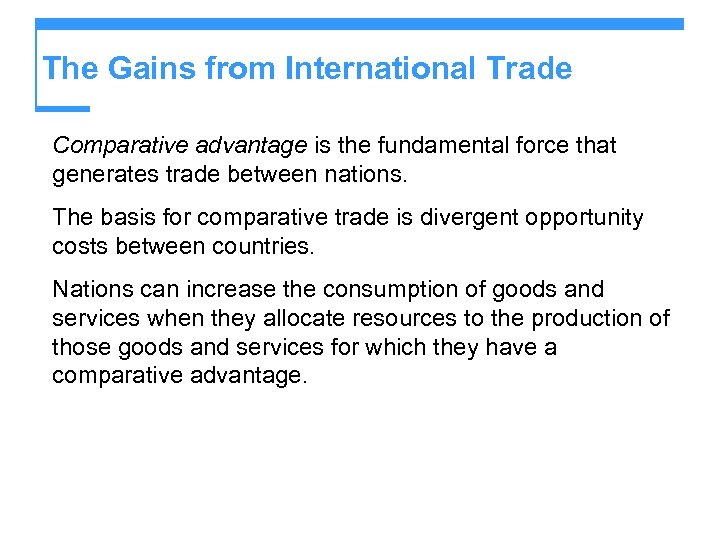 The Gains from International Trade Comparative advantage is the fundamental force that generates trade