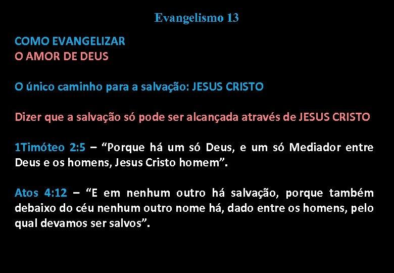 Evangelismo 13 COMO EVANGELIZAR O AMOR DE DEUS O único caminho para a salvação: