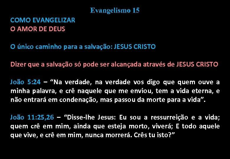 Evangelismo 15 COMO EVANGELIZAR O AMOR DE DEUS O único caminho para a salvação: