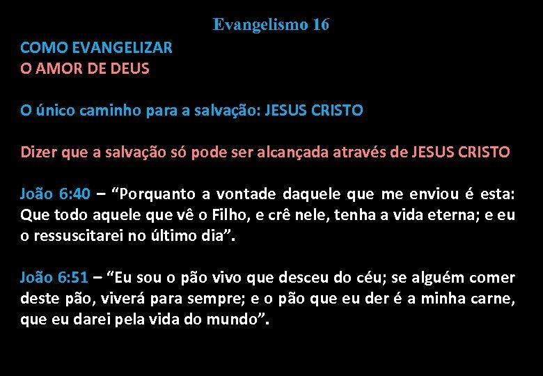 Evangelismo 16 COMO EVANGELIZAR O AMOR DE DEUS O único caminho para a salvação: