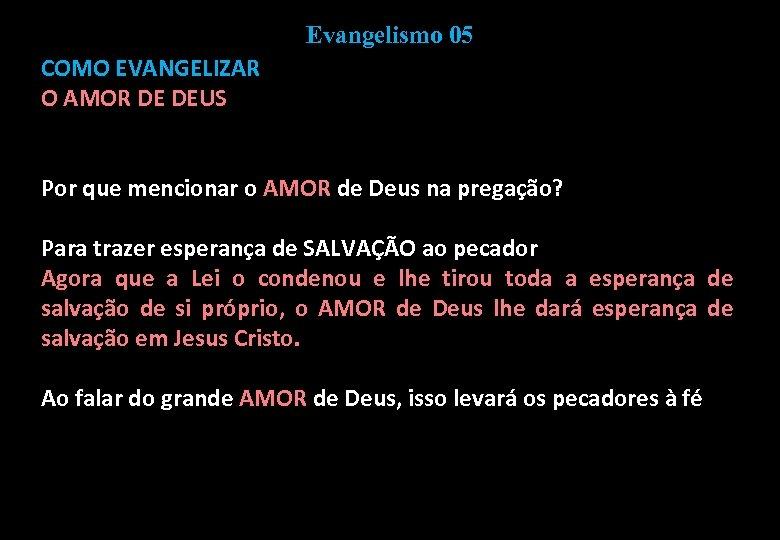 Evangelismo 05 COMO EVANGELIZAR O AMOR DE DEUS Por que mencionar o AMOR de