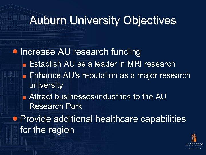 Auburn University Objectives ● Increase AU research funding ■ ■ ■ Establish AU as