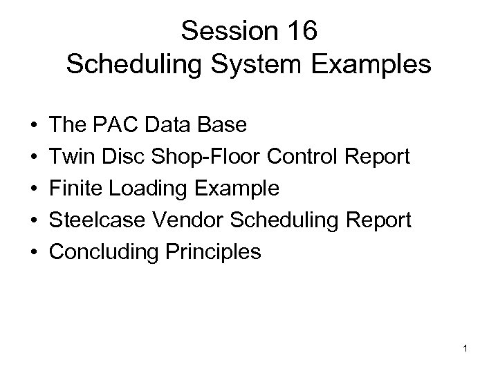 Session 16 Scheduling System Examples • • • The PAC Data Base Twin Disc