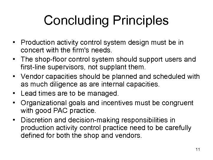 Concluding Principles • Production activity control system design must be in concert with the
